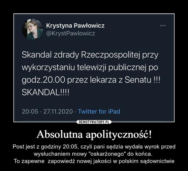 """Absolutna apolityczność! – Post jest z godziny 20:05, czyli pani sędzia wydała wyrok przed wysłuchaniem mowy """"oskarżonego"""" do końca. To zapewne  zapowiedź nowej jakości w polskim sądownictwie"""