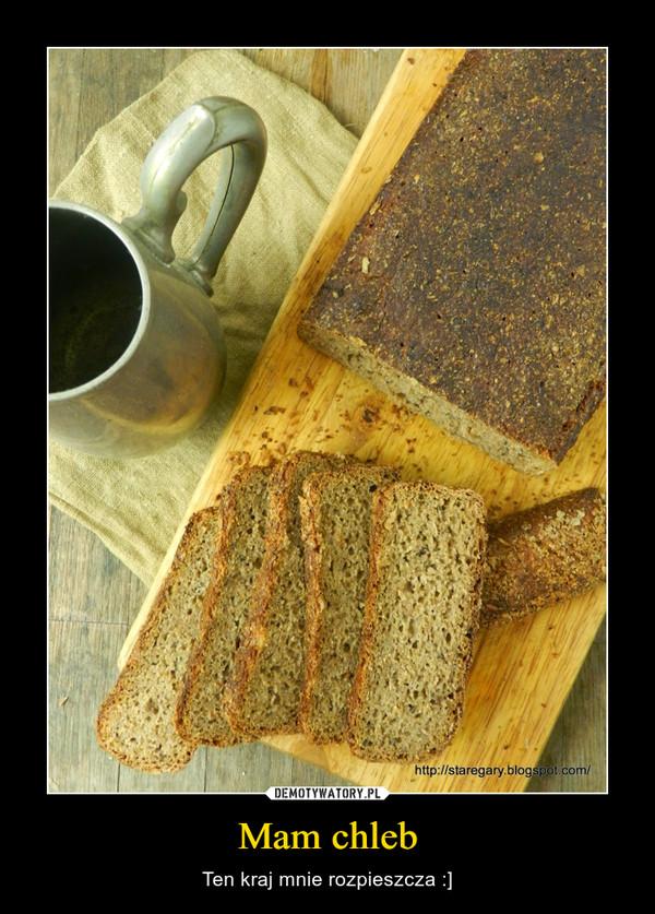 Mam chleb – Ten kraj mnie rozpieszcza :]