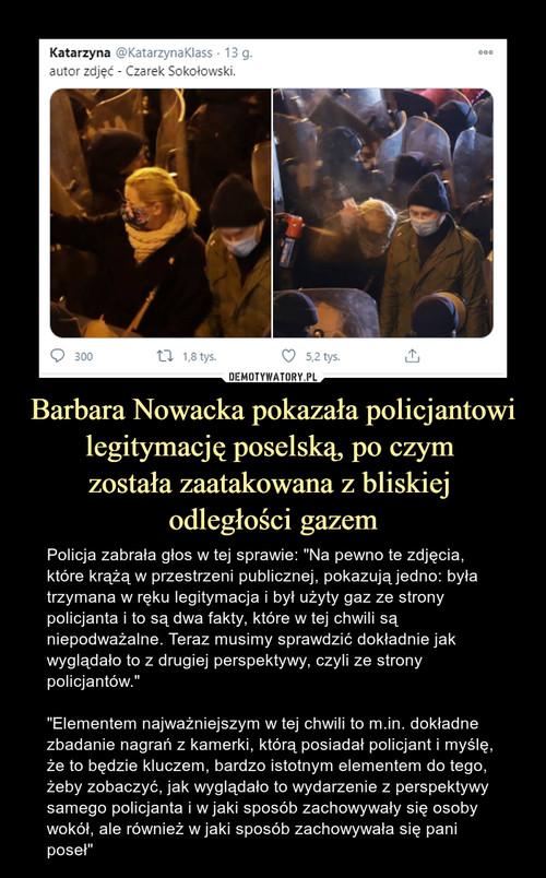 Barbara Nowacka pokazała policjantowi legitymację poselską, po czym  została zaatakowana z bliskiej  odległości gazem