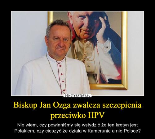 Biskup Jan Ozga zwalcza szczepienia przeciwko HPV