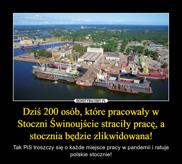 Dziś 200 osób, które pracowały w Stoczni Świnoujście straciły pracę, a stocznia będzie zlikwidowana! – Tak PiS troszczy się o każde miejsce pracy w pandemii i ratuje polskie stocznie!