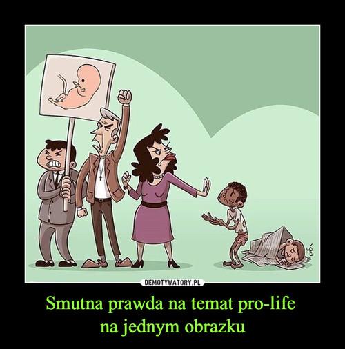 Smutna prawda na temat pro-life  na jednym obrazku