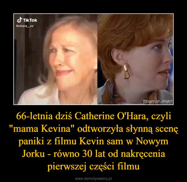 """66-letnia dziś Catherine O'Hara, czyli """"mama Kevina"""" odtworzyła słynną scenę paniki z filmu Kevin sam w Nowym Jorku - równo 30 lat od nakręcenia pierwszej części filmu –"""