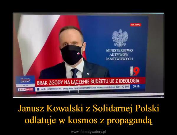 Janusz Kowalski z Solidarnej Polski odlatuje w kosmos z propagandą –