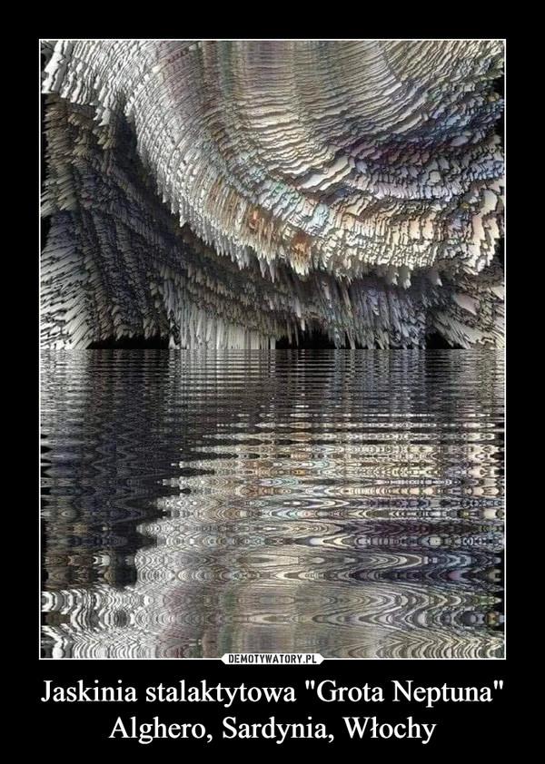 """Jaskinia stalaktytowa """"Grota Neptuna"""" Alghero, Sardynia, Włochy –"""