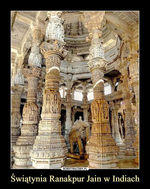 Świątynia Ranakpur Jain w Indiach –