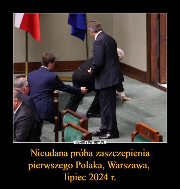 Nieudana próba zaszczepienia pierwszego Polaka, Warszawa, lipiec 2024 r. –