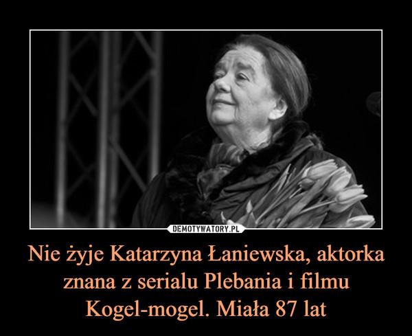 Nie żyje Katarzyna Łaniewska, aktorka znana z serialu Plebania i filmu Kogel-mogel. Miała 87 lat –