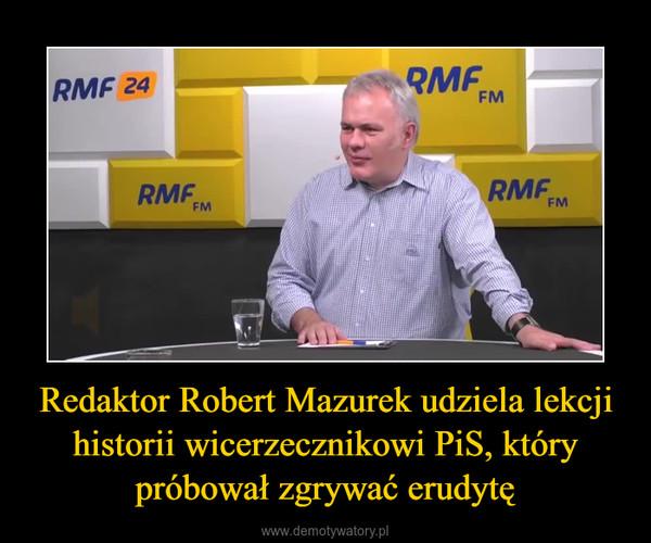 Redaktor Robert Mazurek udziela lekcji historii wicerzecznikowi PiS, który próbował zgrywać erudytę –