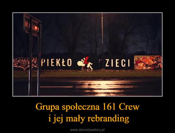 Grupa społeczna 161 Crew i jej mały rebranding –