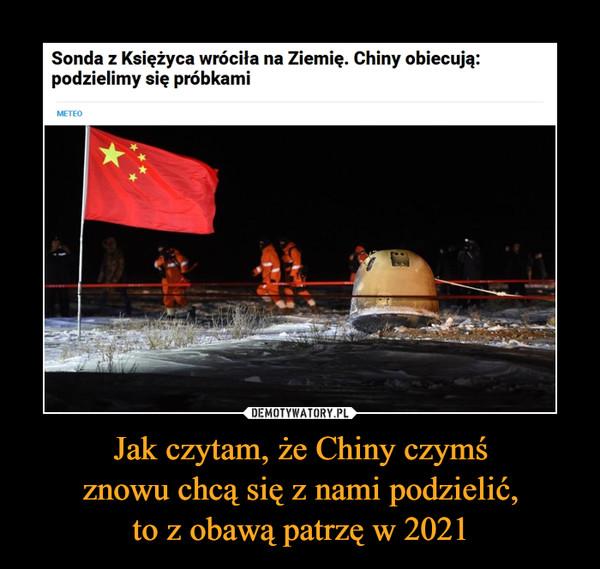 Jak czytam, że Chiny czymśznowu chcą się z nami podzielić,to z obawą patrzę w 2021 –