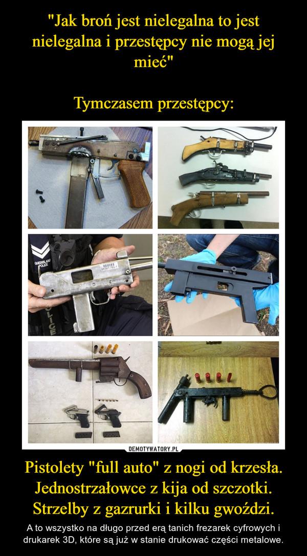 """""""Jak broń jest nielegalna to jest nielegalna i przestępcy nie mogą jej mieć""""  Tymczasem przestępcy: Pistolety """"full auto"""" z nogi od krzesła. Jednostrzałowce z kija od szczotki. Strzelby z gazrurki i kilku gwoździ."""