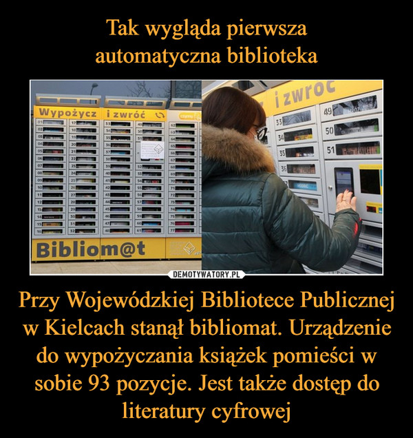 Przy Wojewódzkiej Bibliotece Publicznej w Kielcach stanął bibliomat. Urządzenie do wypożyczania książek pomieści w sobie 93 pozycje. Jest także dostęp do literatury cyfrowej –