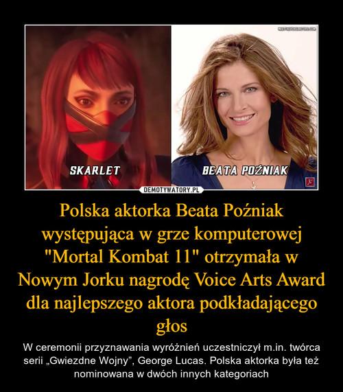 """Polska aktorka Beata Poźniak występująca w grze komputerowej """"Mortal Kombat 11"""" otrzymała w Nowym Jorku nagrodę Voice Arts Award dla najlepszego aktora podkładającego głos"""