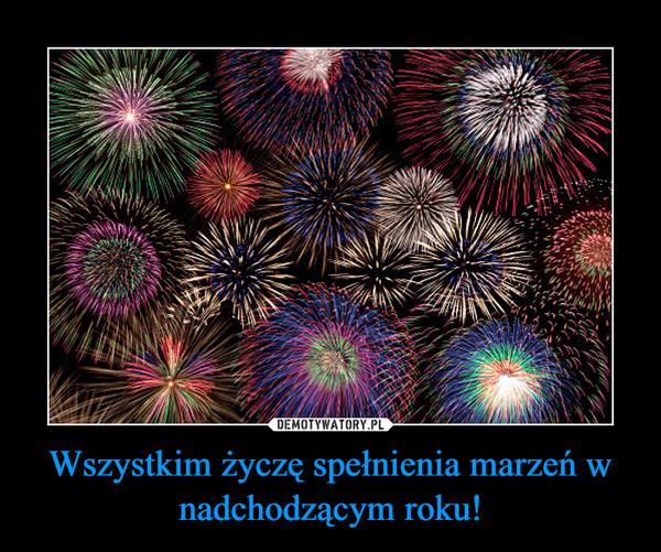 Wszystkim życzę spełnienia marzeń w nadchodzącym roku! –