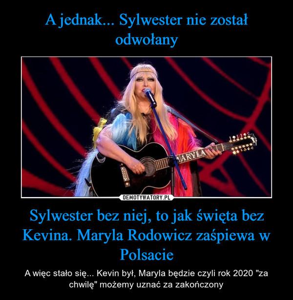 """Sylwester bez niej, to jak święta bez Kevina. Maryla Rodowicz zaśpiewa w Polsacie – A więc stało się... Kevin był, Maryla będzie czyli rok 2020 """"za chwilę"""" możemy uznać za zakończony"""