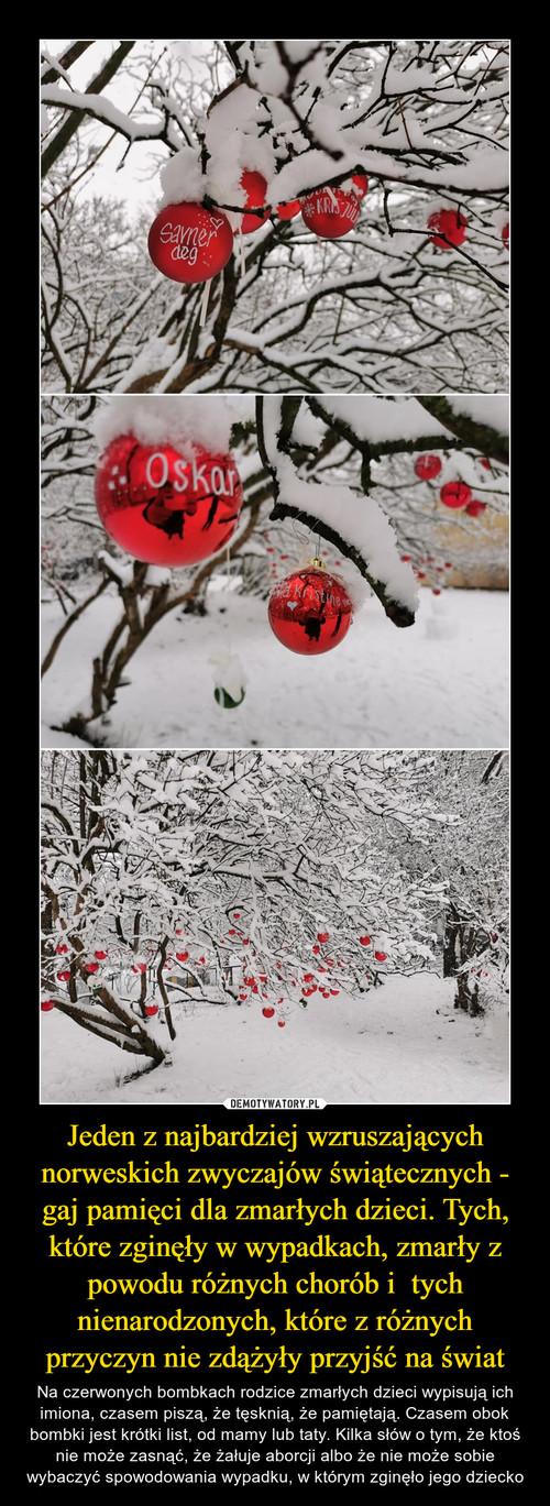 Jeden z najbardziej wzruszających norweskich zwyczajów świątecznych - gaj pamięci dla zmarłych dzieci. Tych, które zginęły w wypadkach, zmarły z powodu różnych chorób i  tych nienarodzonych, które z różnych przyczyn nie zdążyły przyjść na świat