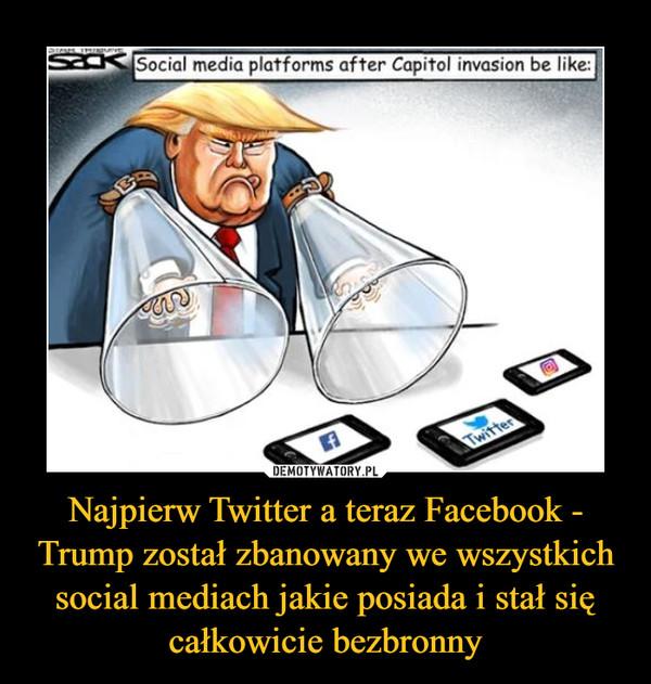 Najpierw Twitter a teraz Facebook - Trump został zbanowany we wszystkich social mediach jakie posiada i stał się całkowicie bezbronny –