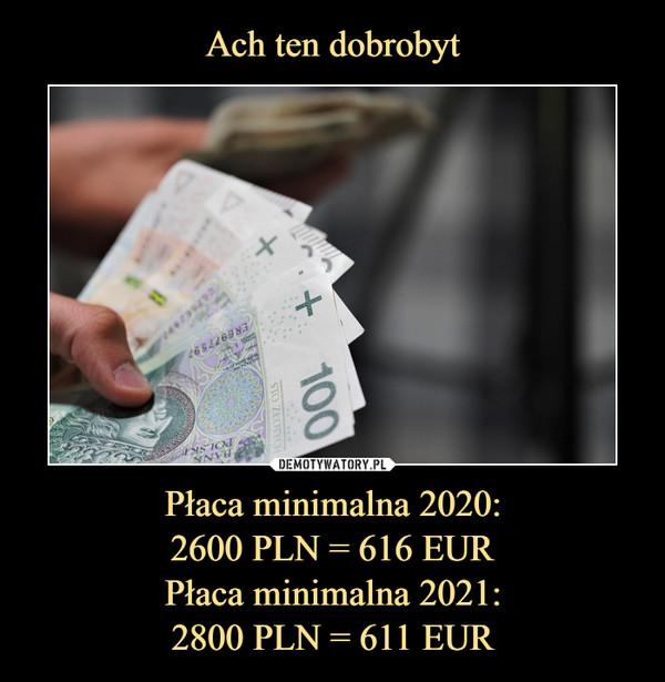 Płaca minimalna 2020:2600 PLN = 616 EURPłaca minimalna 2021:2800 PLN = 611 EUR –
