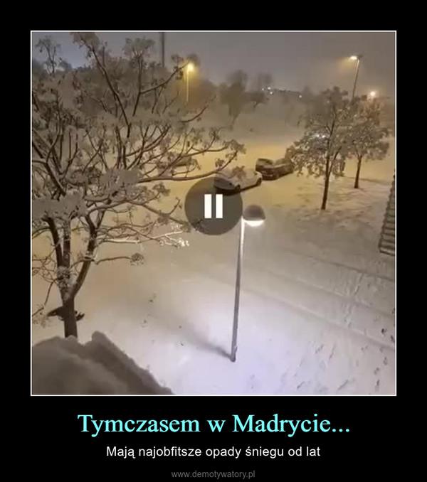 Tymczasem w Madrycie... – Mają najobfitsze opady śniegu od lat