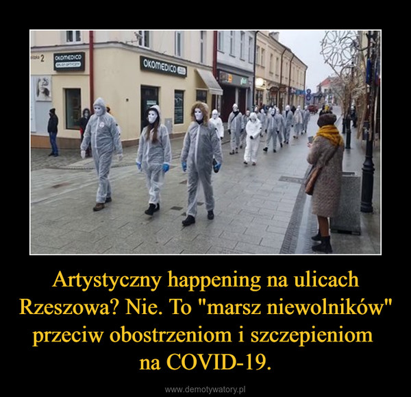 """Artystyczny happening na ulicach Rzeszowa? Nie. To """"marsz niewolników""""  przeciw obostrzeniom i szczepieniom na COVID-19. –"""