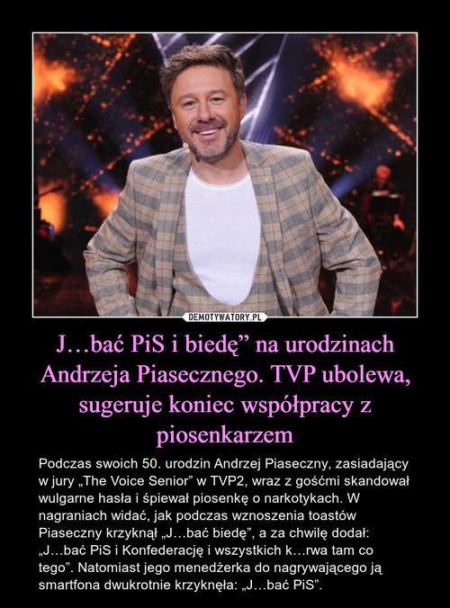 """J…bać PiS i biedę"""" na urodzinach Andrzeja Piasecznego. TVP ubolewa, sugeruje koniec współpracy z piosenkarzem"""