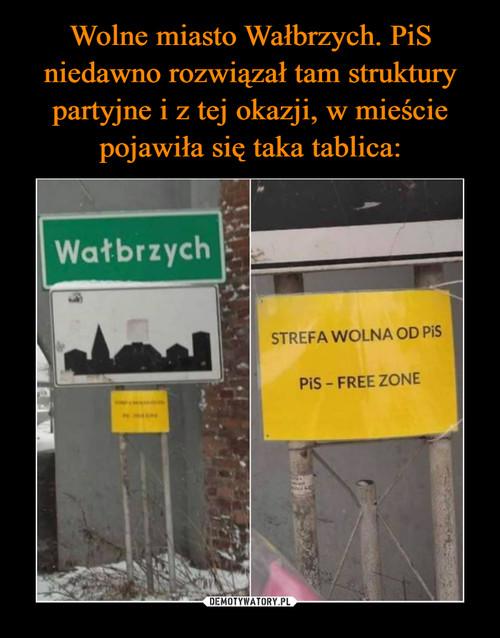 Wolne miasto Wałbrzych. PiS niedawno rozwiązał tam struktury partyjne i z tej okazji, w mieście pojawiła się taka tablica:
