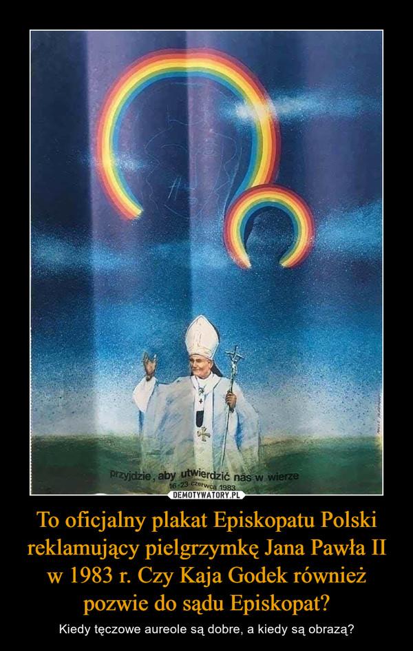 To oficjalny plakat Episkopatu Polski reklamujący pielgrzymkę Jana Pawła II w 1983 r. Czy Kaja Godek również pozwie do sądu Episkopat? – Kiedy tęczowe aureole są dobre, a kiedy są obrazą?