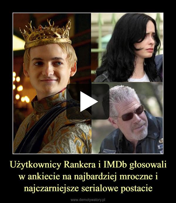Użytkownicy Rankera i IMDb głosowali w ankiecie na najbardziej mroczne i najczarniejsze serialowe postacie –