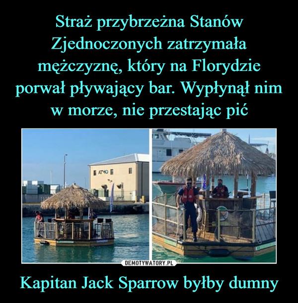 Kapitan Jack Sparrow byłby dumny –