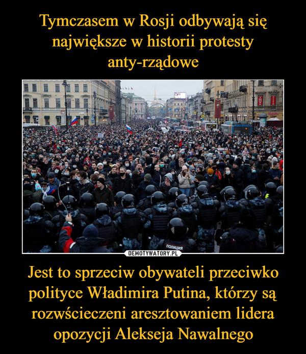 Jest to sprzeciw obywateli przeciwko polityce Władimira Putina, którzy są rozwścieczeni aresztowaniem lidera opozycji Alekseja Nawalnego –