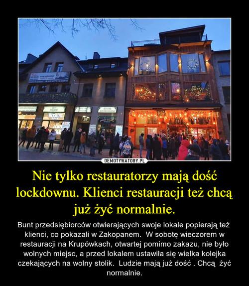 Nie tylko restauratorzy mają dość lockdownu. Klienci restauracji też chcą już żyć normalnie.