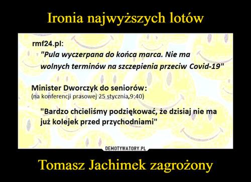 Ironia najwyższych lotów Tomasz Jachimek zagrożony
