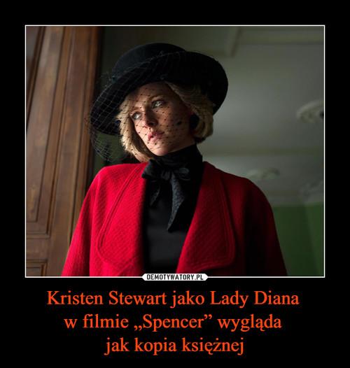 """Kristen Stewart jako Lady Diana  w filmie """"Spencer"""" wygląda  jak kopia księżnej"""