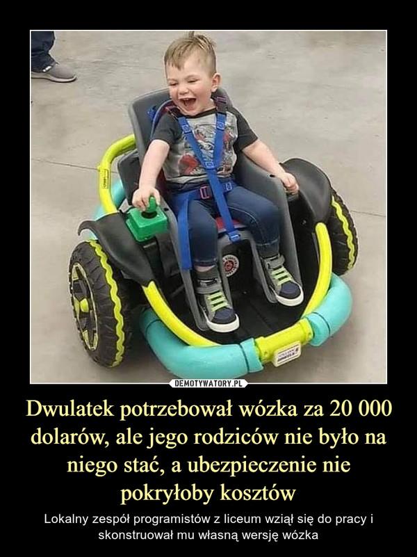 Dwulatek potrzebował wózka za 20 000 dolarów, ale jego rodziców nie było na niego stać, a ubezpieczenie nie pokryłoby kosztów – Lokalny zespół programistów z liceum wziął się do pracy i skonstruował mu własną wersję wózka