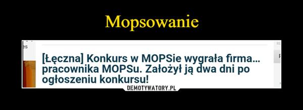 –  REes[tęczna] Konkurs w MOPSIE wygrała firma.pracownika MOPSU. Założył ją dwa dni poogłoszeniu konkursu!