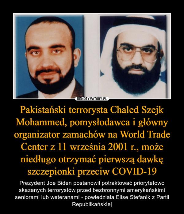 Pakistański terrorysta Chaled Szejk Mohammed, pomysłodawca i główny organizator zamachów na World Trade Center z 11 września 2001 r., może niedługo otrzymać pierwszą dawkę szczepionki przeciw COVID-19