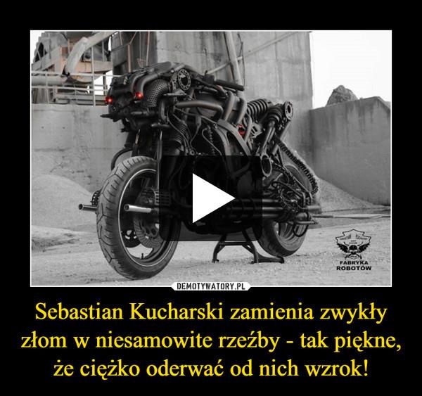 Sebastian Kucharski zamienia zwykły złom w niesamowite rzeźby - tak piękne, że ciężko oderwać od nich wzrok! –