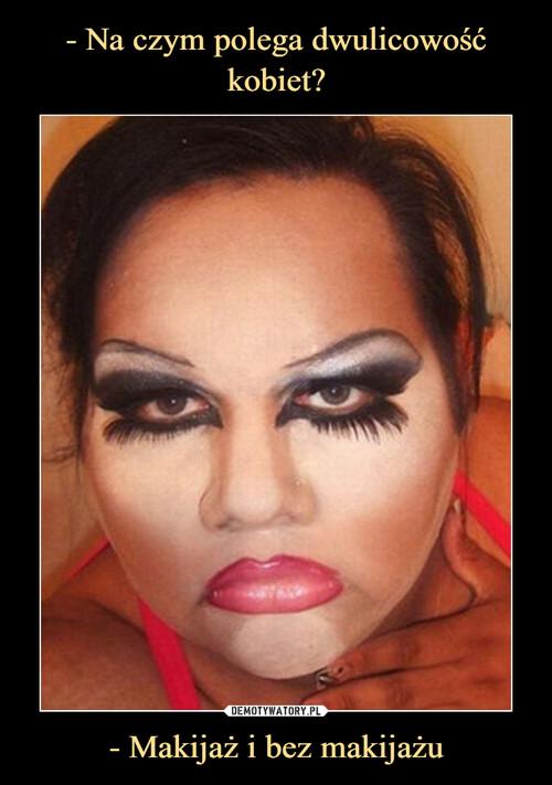 - Na czym polega dwulicowość kobiet? - Makijaż i bez makijażu