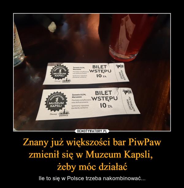 Znany już większości bar PiwPaw zmienił się w Muzeum Kapsli, żeby móc działać – Ile to się w Polsce trzeba nakombinować...