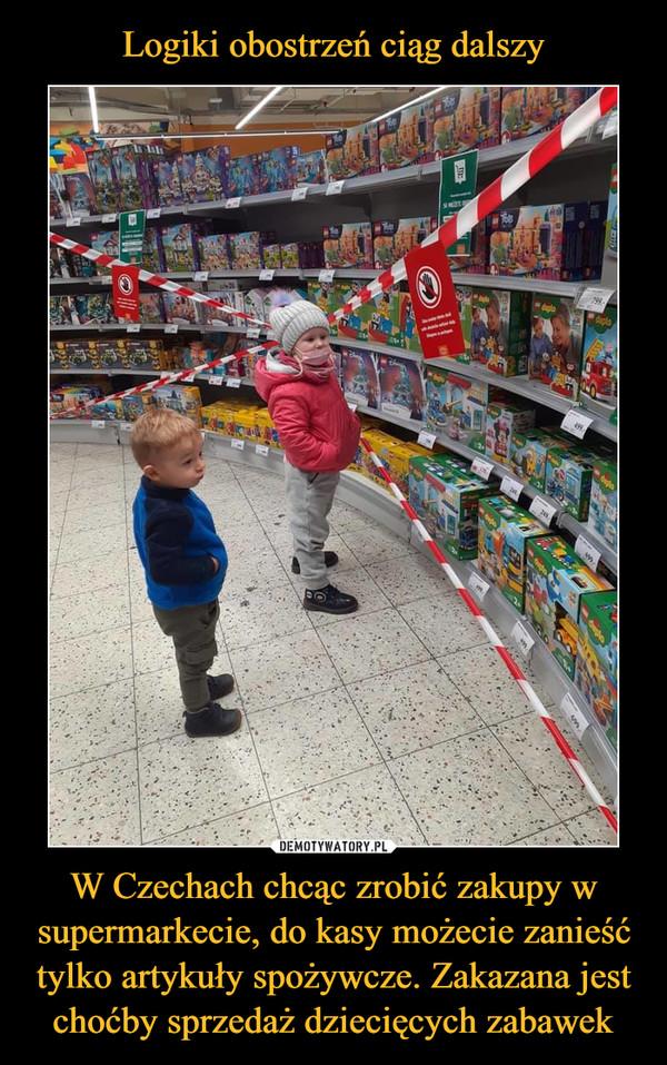 W Czechach chcąc zrobić zakupy w supermarkecie, do kasy możecie zanieść tylko artykuły spożywcze. Zakazana jest choćby sprzedaż dziecięcych zabawek –