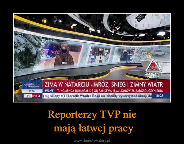 Reporterzy TVP nie mają łatwej pracy –