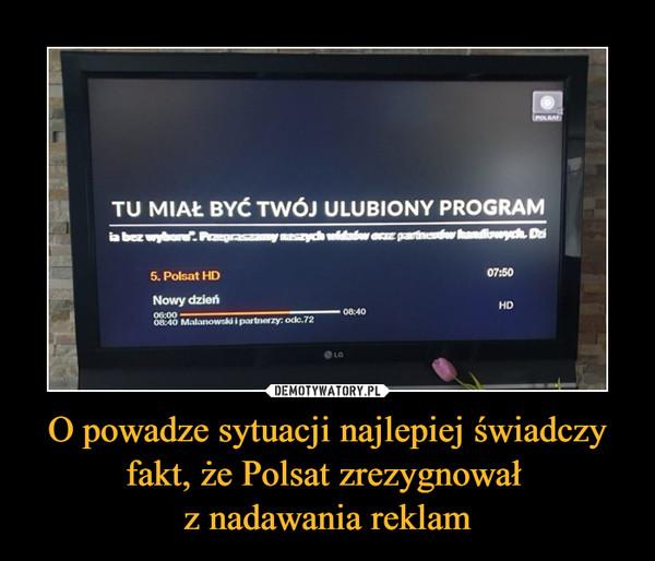 O powadze sytuacji najlepiej świadczy fakt, że Polsat zrezygnował z nadawania reklam –