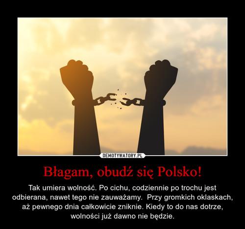 Błagam, obudź się Polsko!