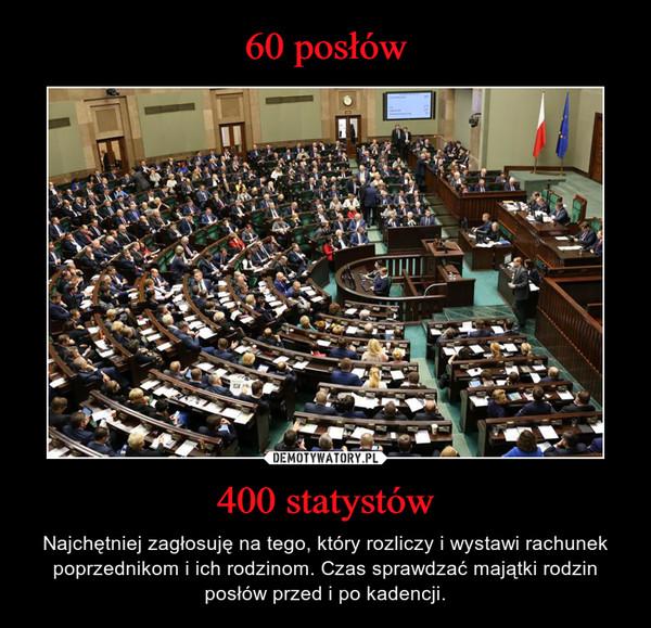 400 statystów – Najchętniej zagłosuję na tego, który rozliczy i wystawi rachunek poprzednikom i ich rodzinom. Czas sprawdzać majątki rodzin posłów przed i po kadencji.