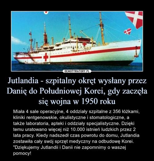 Jutlandia - szpitalny okręt wysłany przez Danię do Południowej Korei, gdy zaczęła się wojna w 1950 roku