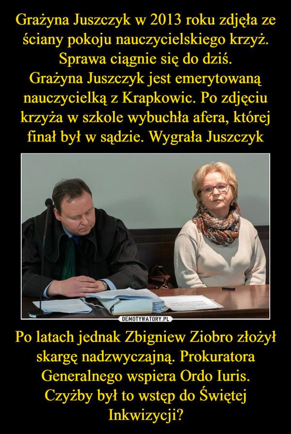 Po latach jednak Zbigniew Ziobro złożył skargę nadzwyczajną. Prokuratora Generalnego wspiera Ordo Iuris.Czyżby był to wstęp do Świętej Inkwizycji? –