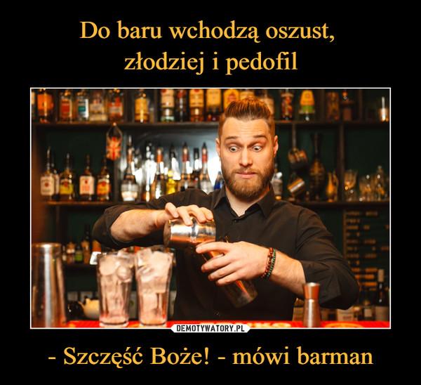 - Szczęść Boże! - mówi barman –