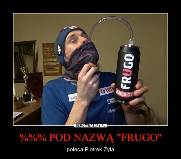 """%%% POD NAZWĄ """"FRUGO"""" – poleca Piotrek Żyła"""