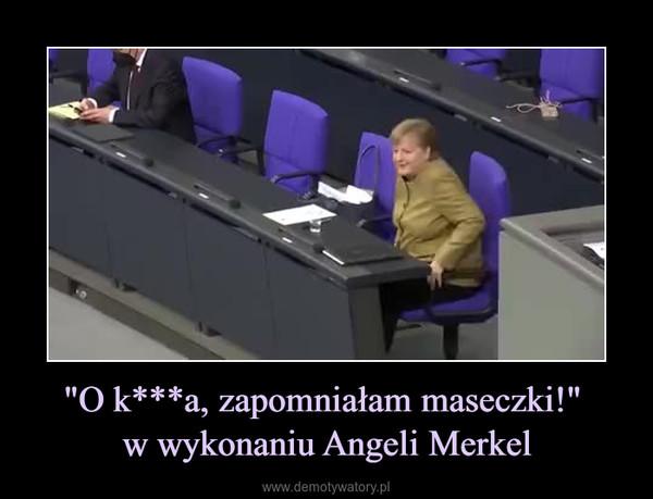 """""""O k***a, zapomniałam maseczki!"""" w wykonaniu Angeli Merkel –"""